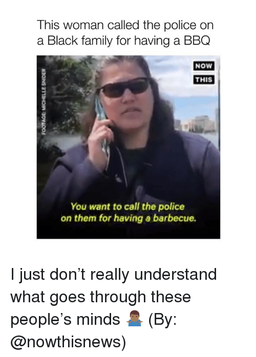 Family, Police, and Black: This woman called the police on  a Black family for having a BBQ  NOw  THIS  You want to call the police  on them for having a barbecue. I just don't really understand what goes through these people's minds 🤷🏾‍♂️ (By: @nowthisnews)