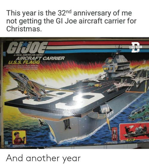 sound: This year is the 32nd anniversary of me  not getting the GI Joe aircraft carrier for  Christmas.  GIJOE  THE DAD  A REAL AMERICAN HERO  AIRCRAFT CARRIER  U.S.S.FLAGG  WITH TOWING VEHICLE, FUEL TRAILER.  ADMIRALSLAUNCH S ELECTRONIC  SOUND SYSTEM And another year