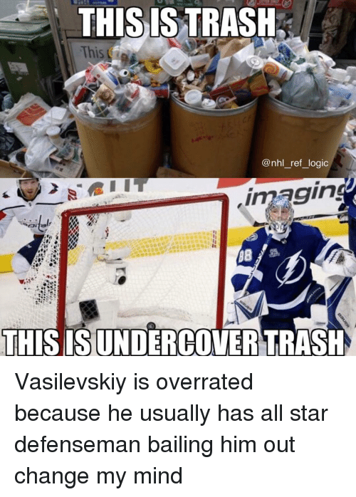 All Star, Logic, and Memes: THISIS TRASH  @nhl_ref_logic  THISISUNDERCOVERTRASH Vasilevskiy is overrated because he usually has all star defenseman bailing him out change my mind