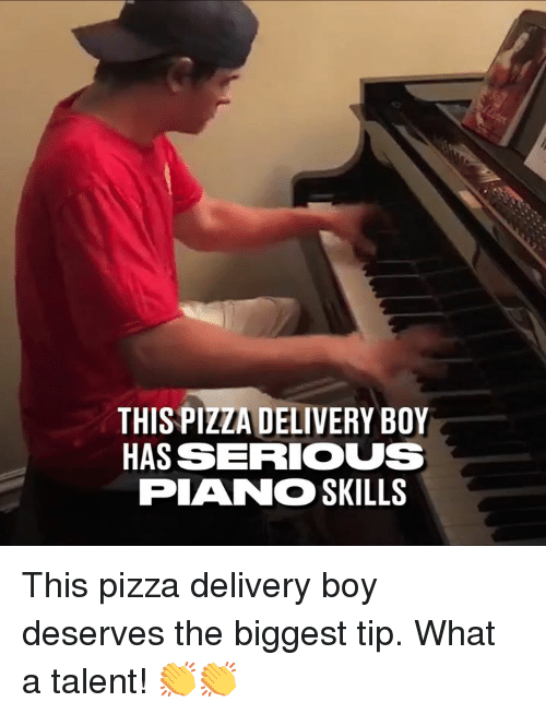 Dank, Pizza, and Piano: THISPIZZA DELIVERY BOY  HASSERIOUS  PIANO SKILLS This pizza delivery boy deserves the biggest tip. What a talent! 👏👏
