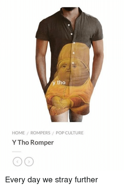 pop culture: tho  HOME ROMPERS/ POP CULTURE  Y Tho Romper Every day we stray further