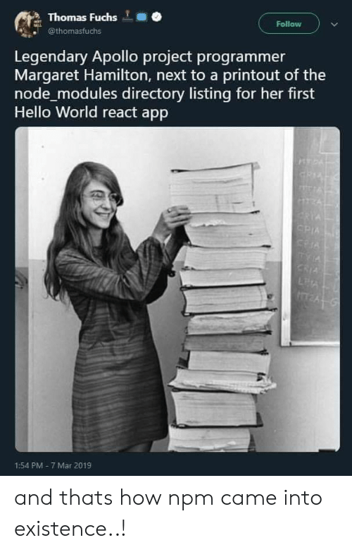 Hello, Apollo, and World: Thomas Fuchs  @thomasfuchs  Follow  Legendary Apollo project programmer  Margaret Hamilton, next to a printout of the  node modules directory listing for her first  Hello World react app  1:54 PM- 7 Mar 2019 and thats how npm came into existence..!