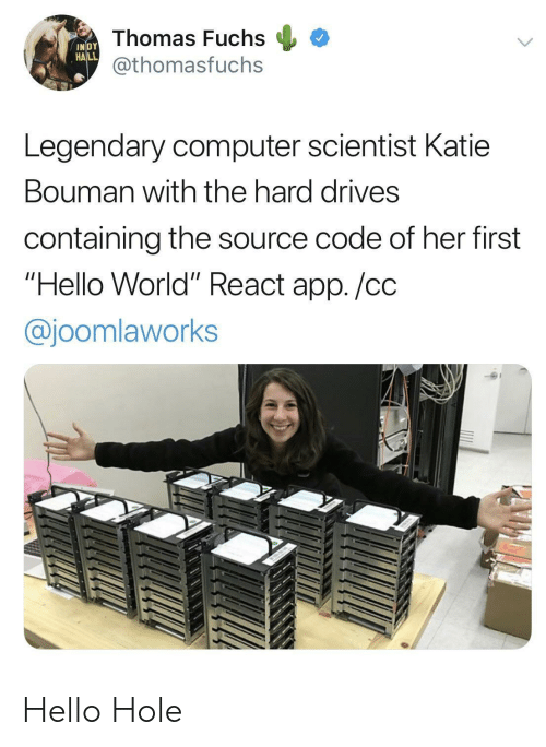"""Hello, Computer, and World: Thomas Fuchs  @thomasfuchs  INDY  HALL  Legendary computer scientist Katie  Bouman with the hard drives  containing the source code of her first  """"Hello World"""" React app./cc  @joomlaworks Hello Hole"""