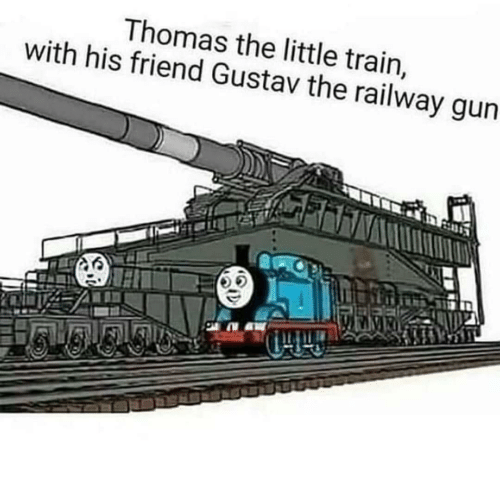Train, Thomas, and Gun: Thomas the little train,  with his friend Gustav the railway gun