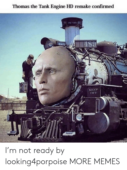 thomas the tank engine: Thomas the Tank Engine HD remake confirmed  AS9  КЕЕР  EE  OFF I'm not ready by looking4porpoise MORE MEMES