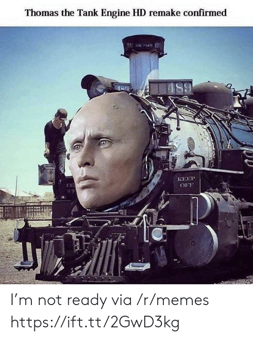 thomas the tank engine: Thomas the Tank Engine HD remake confirmed  AS9  КЕЕР  EE  OFF I'm not ready via /r/memes https://ift.tt/2GwD3kg