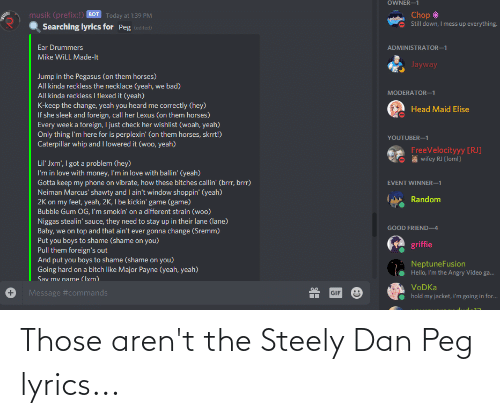 dan: Those aren't the Steely Dan Peg lyrics...