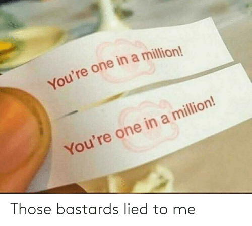 Lied To: Those bastards lied to me