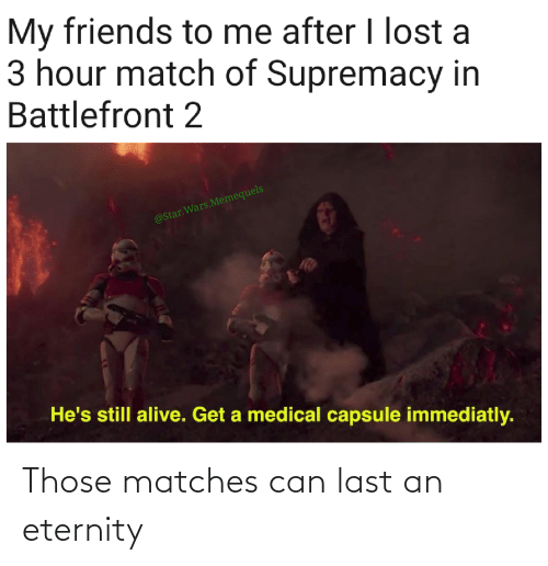 Eternity: Those matches can last an eternity