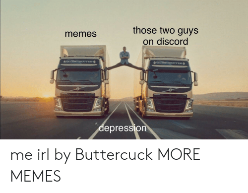 Dank, Memes, and Target: those two guys  on discord  memes  lepression me irl by Buttercuck MORE MEMES