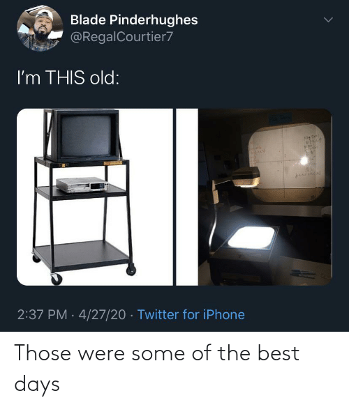Some Of: Those were some of the best days