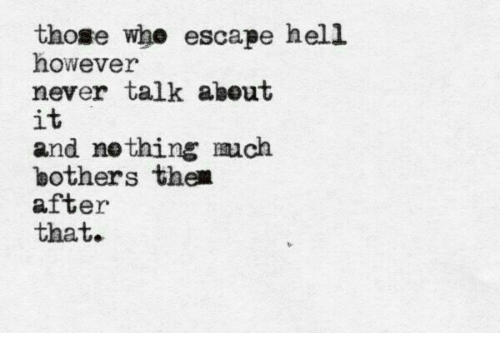 Hell, Never, and Them: those whe escape hell  however  never talk about  it  and nething mach  bothers them  after  that.