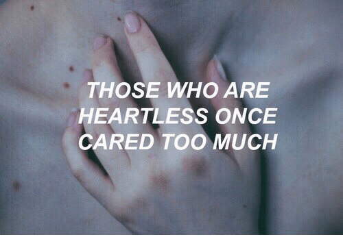 Too Much, Once, and Who: THOSE WHO ARE  HEARTLESS ONCE  CARED TOO MUCH
