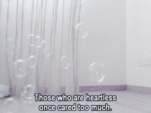 Too Much, Once, and Who: Those who are heartless  once cared too much.