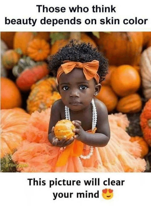 Memes, Film, and Mind: Those who think  beauty depends on skin color  film  This picture will clear  your mind