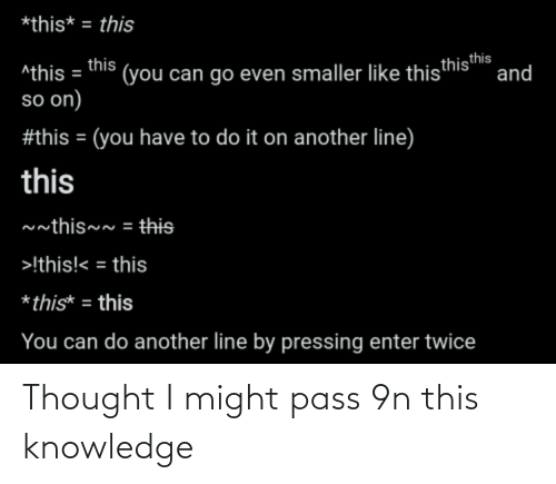 Knowledge: Thought I might pass 9n this knowledge