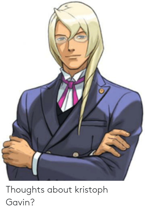 gavin: Thoughts about kristoph Gavin?