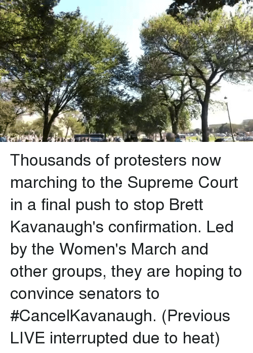 senators: Thousands of protesters now marching to the Supreme Court in a final push to stop Brett Kavanaugh's confirmation. Led by the Women's March and other groups, they are hoping to convince senators to #CancelKavanaugh. (Previous LIVE interrupted due to heat)