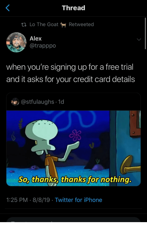 Iphone, Twitter, and Goat: Thread  Li Lo The Goat  Retweeted  Alex  @trapppo  when you're signing up for a free trial  and it asks for your credit card details  @stfulaughs 1d  So, thanks, thanks for nothing.  1:25 PM 8/8/19 Twitter for iPhone