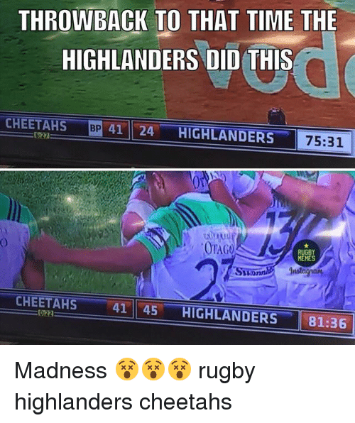 Memes, Time, and Rugby: THROWBACK TO THAT TIME THE  HIGHLANDERS DID THIS  BP  41 24 HIGHLANDERS  CHEETAHS  75:31  OTAG  RUGBY  MEMES  SuonniInsta  CHEETAHS  022  41    45-HIGHLANDERS-  81:36 Madness 😵😵😵 rugby highlanders cheetahs