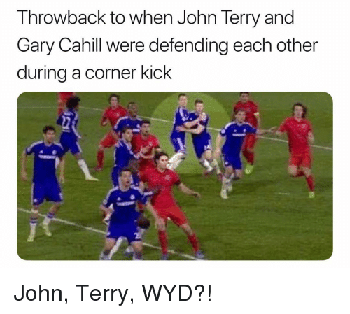 John Terry: Throwback to when John Terry and  Gary Cahill were defending each other  during a corner kick John, Terry, WYD?!