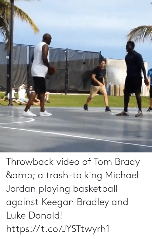 amp: Throwback video of Tom Brady & a trash-talking Michael Jordan playing basketball against Keegan Bradley and Luke Donald!   https://t.co/JYSTtwyrh1
