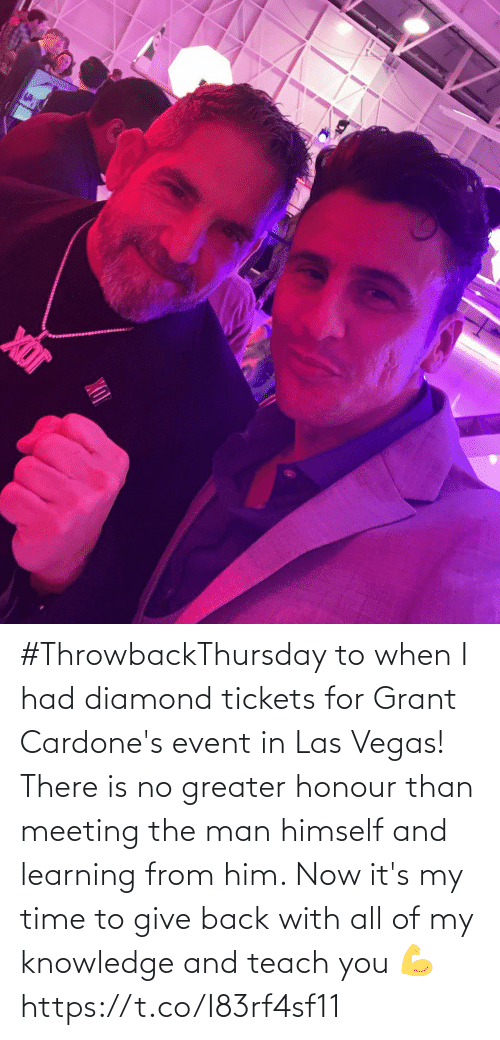 Knowledge: #ThrowbackThursday to when I had diamond tickets for Grant Cardone's event in Las Vegas! There is no greater honour than meeting the man himself and learning from him.   Now it's my time to give back with all of my knowledge and teach you  💪 https://t.co/I83rf4sf11