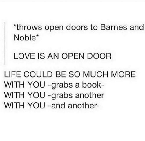 barnes and noble: throws open doors to Barnes and  Noble  LOVE IS AN OPEN DOOR  LIFE COULD BE SO MUCH MORE  WITH YOU -grabs a book-  WITH YOU -grabs another  WITH YOU and another