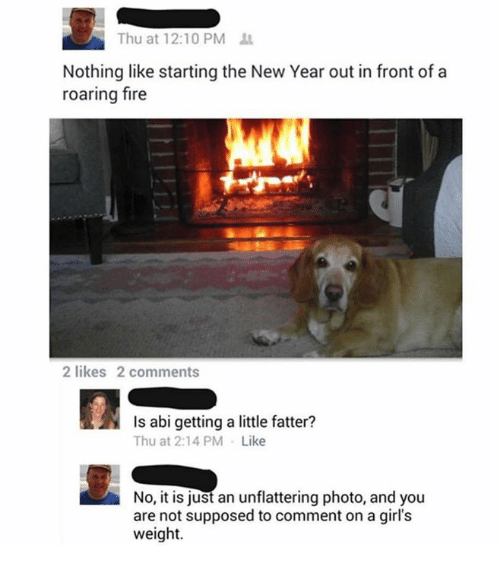 abi: Thu at 12:10 PM  Nothing like starting the New Year out in front of a  roaring fire  2 likes 2 comments  Is abi getting a little fatter?  Thu at 2:14 PM Like  No, it is just an unflattering photo, and you  are not supposed to comment on a girl's  weight.