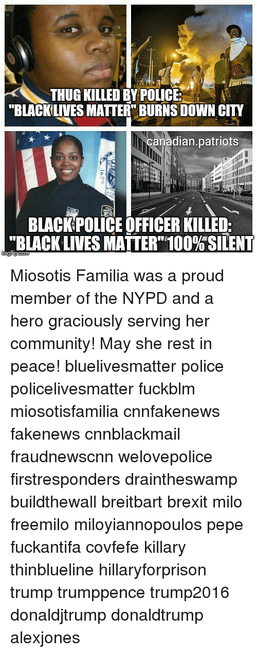 """Cnnblackmail: THUG KILLED BY POLICE  """"BLACKLIVES MATTER"""" BURNS DOWN CITY  canadian.patriots  BLACKPOLICE OFFICER KILLED;  """"BLACK LIVES MATTER""""100%SILENT Miosotis Familia was a proud member of the NYPD and a hero graciously serving her community! May she rest in peace! bluelivesmatter police policelivesmatter fuckblm miosotisfamilia cnnfakenews fakenews cnnblackmail fraudnewscnn welovepolice firstresponders draintheswamp buildthewall breitbart brexit milo freemilo miloyiannopoulos pepe fuckantifa covfefe killary thinblueline hillaryforprison trump trumppence trump2016 donaldjtrump donaldtrump alexjones"""