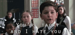 You Re Tacky And I Hate You
