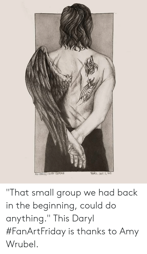 """daryl: THuRs. JUIY 5,208 """"That small group we had back in the beginning, could do anything."""" This Daryl #FanArtFriday is thanks to Amy Wrubel."""