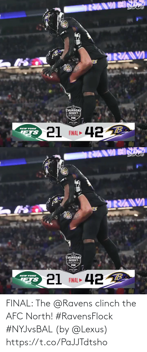 thursday: THURSDAY  •NIGHT-  FOOTBALL  FOX  prime video  21 FINAL 42 B  NEW YORK   THURSDAY  NIGHT.  FOOTBALL  FOX  prime video  21 FINAL ►  NEW YORK  ETS FINAL: The @Ravens clinch the AFC North! #RavensFlock #NYJvsBAL  (by @Lexus) https://t.co/PaJJTdtsho