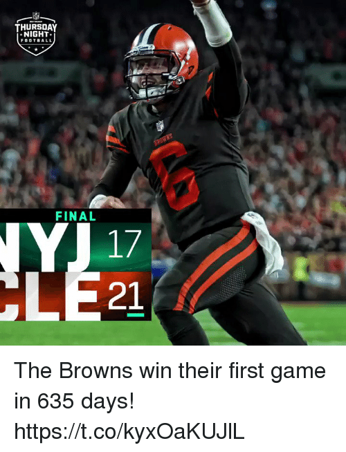 Football, Browns, and Game: THURSDAY  NIGHT  FOOTBALL  FINAL  17  21 The Browns win their first game in 635 days! https://t.co/kyxOaKUJlL