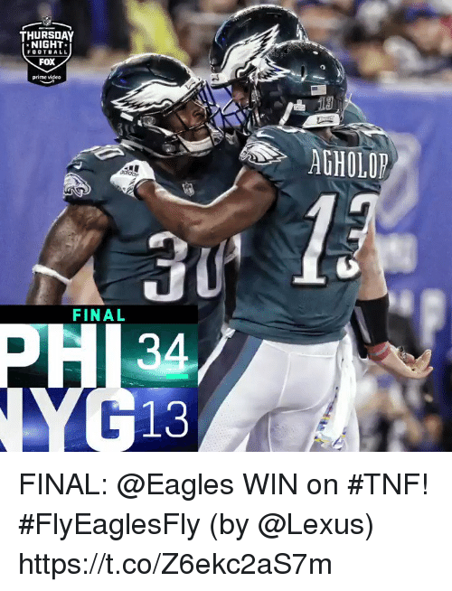 Philadelphia Eagles, Football, and Lexus: THURSDAY  NIGHT:  FOOTBALL  FOX  prime video  13  AGHOLOP  TU  34  13  FINAL FINAL: @Eagles WIN on #TNF! #FlyEaglesFly  (by @Lexus) https://t.co/Z6ekc2aS7m