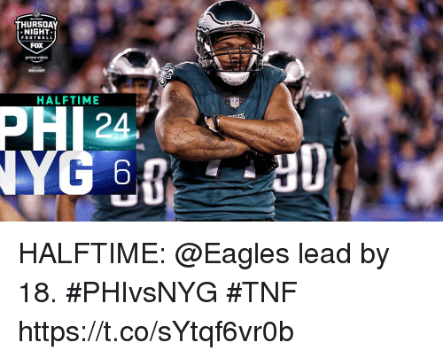 Philadelphia Eagles, Football, and Memes: THURSDAY  NIGHT  FOX  prime video  FOOTBALL  HALFTIME  24  6  HD HALFTIME: @Eagles lead by 18. #PHIvsNYG #TNF https://t.co/sYtqf6vr0b
