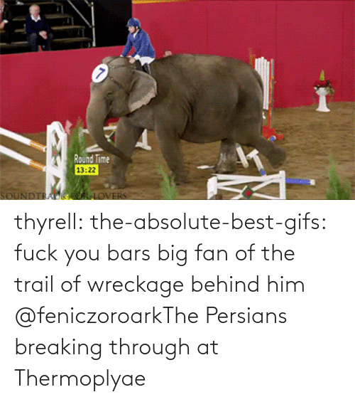 fan: thyrell: the-absolute-best-gifs: fuck you bars   big fan of the trail of wreckage behind him    @feniczoroarkThe Persians breaking through at Thermoplyae