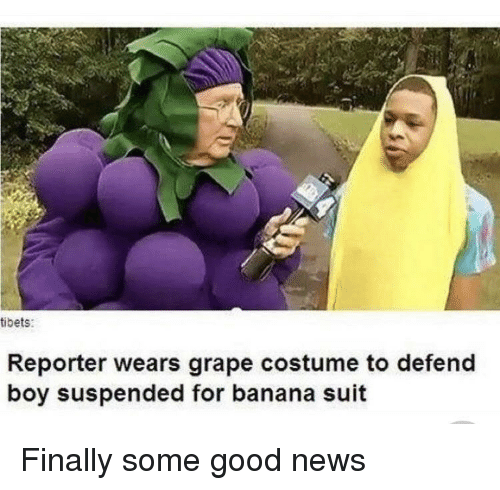 News, Banana, and Good: tibets:  Reporter wears grape costume to defend  boy suspended for banana suit Finally some good news