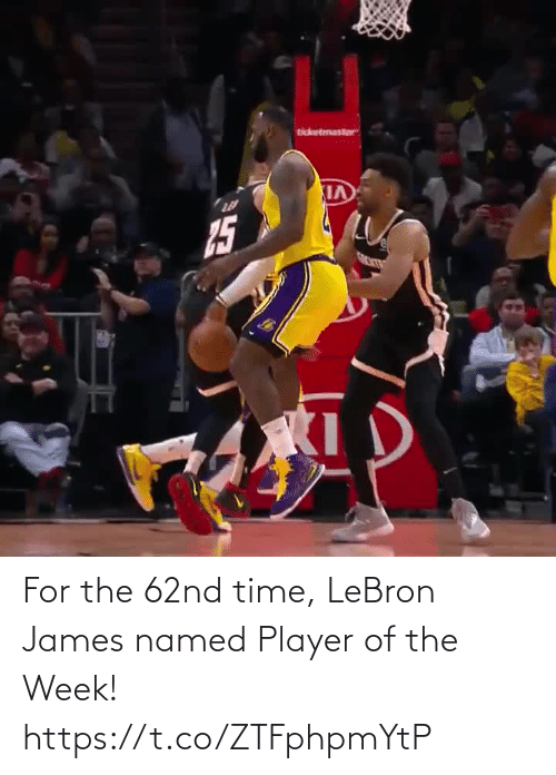 Lebron: ticketmaster  15 For the 62nd time, LeBron James named Player of the Week!    https://t.co/ZTFphpmYtP