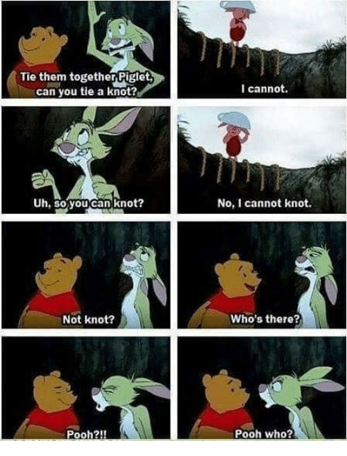 Memes, 🤖, and Who: Tie them together Piglet  can you tie a knot?  I cannot.  Uh, so youcan knot?  No, I cannot knot.  Not knot?  Who's there?  Pooh who?