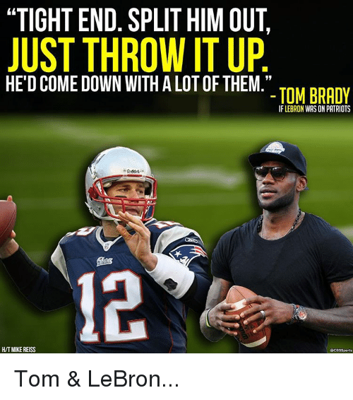 """Throwes: """"TIGHT END. SPLIT HIM OUT,  JUST THROW IT UP  HE DCOME DOWN WITH ALOTOF THEM.""""  TOM BRADY  IF LEBRON WAS ON PATRIOTS  HTMIKEREISS  SCB$Sports Tom & LeBron..."""