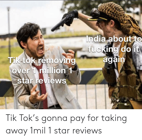 Reviews: Tik Tok's gonna pay for taking away 1mil 1 star reviews
