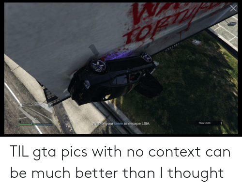 context: TIL gta pics with no context can be much better than I thought