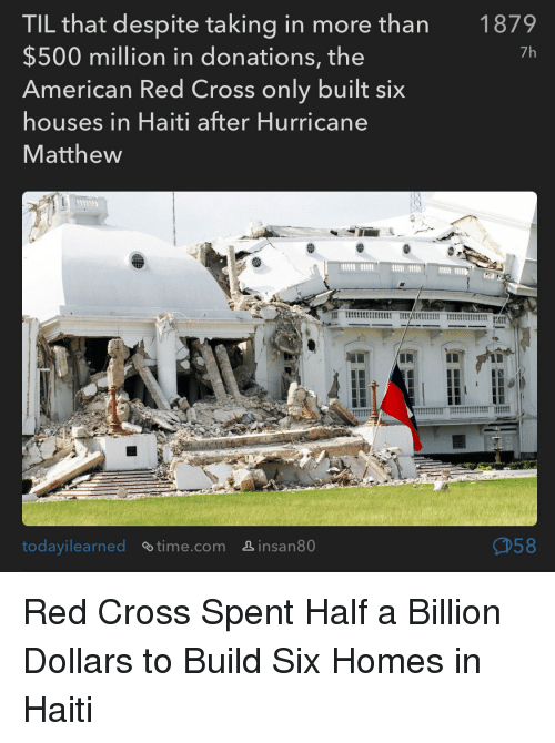 American, Cross, and Haiti: TIL that despite taking in more than  $500 million in donations, the  American Red Cross only built six  houses in Haiti after Hurricane  Matthew  1879  7h  va  todayl learned  ~time.com  』insan80 Red Cross Spent Half a Billion Dollars to Build Six Homes in Haiti