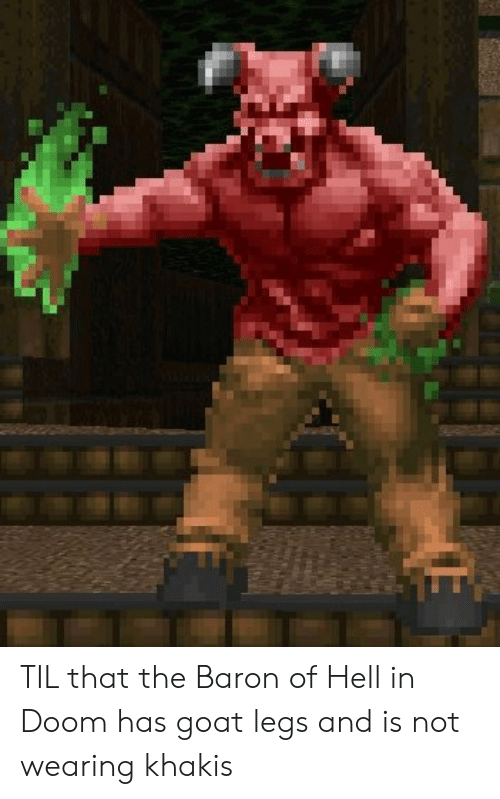 baron: TIL that the Baron of Hell in Doom has goat legs and is not wearing khakis