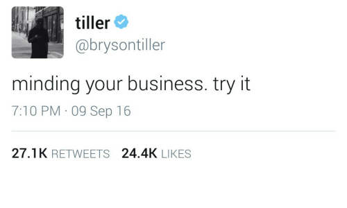 Business, Sep, and Likes: tiller  @brysontiller  minding your business. try it  7:10 PM 09 Sep 16  27.1K RETWEETS 24.4K LIKES