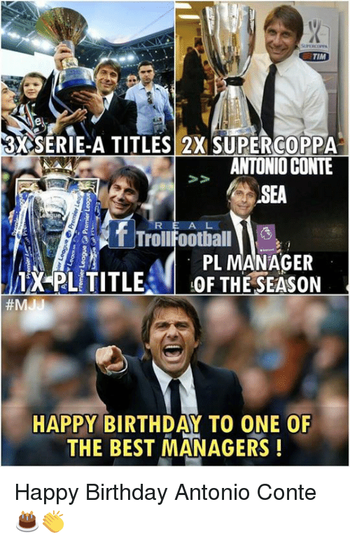 serie a: TIM  3X SERIE-A TITLES 2X SUPERCOPPA  RIE-A TITLES 2X SUPERGO0PPA  ANTONIO CONTE  SEA  A L   灴 Trol!Football  PL MANAGER  AXPLiTITLES- OFTHESEASON  #M  HAPPY BIRTHDAY TO ONE OF  THE BEST MANAGERS! Happy Birthday Antonio Conte 🎂👏