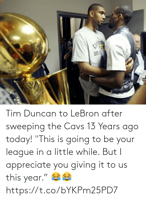 """year: Tim Duncan to LeBron after sweeping the Cavs 13 Years ago today!   """"This is going to be your league in a little while. But I appreciate you giving it to us this year.""""  😂😂   https://t.co/bYKPm25PD7"""