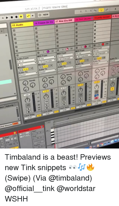 """Tinke: tim xtink 2 miami rewire idea  15 Audio  16 Freeze Sir Co 17 New Era 808 18 Tim1 drums  19 pety nonsen A Reve  321 321  1.288  16  MIDI From  All Ins  MIDI From  MIDI From  All Ins  MIDI From  Audio From  Ext. In  ▼111 Al"""" Channels  Channels ▼11 AllChannels I Mi Channels .  Il 1/2  Monitor  Monitor  Monitor  Monitor  In Auto Off In Auto OffIn Auto Off In Auto orfInAuto  Audio To  Master  Monitor  To  Audio To  Audio To  Audio To  Master  Audio To  ▼11 Master  Sends  Sends  Sends  Sends  の1のの120 lo  0.1340  Int  12  12  12  12  24  36  18  24   17  36  Velocity  16  48  om  15  4B  Track Delay  0.00  Track Delay  0.00  Track Delay  obal Am  Start SeM Timbaland is a beast! Previews new Tink snippets 👀🎶🔥 (Swipe) (Via @timbaland) @official__tink @worldstar WSHH"""