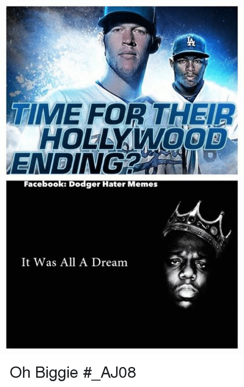 hater meme: TIME FOR THEIR  HOLLAVOOD  Facebook: Dodger Hater Memes  It Was All A Dream Oh Biggie  #_AJ08